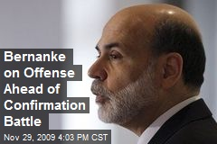 Bernanke on Offense Ahead of Confirmation Battle