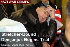 Stretcher-Bound Demjanjuk Begins Trial