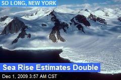 Sea Rise Estimates Double