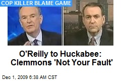 O'Reilly to Huckabee: Clemmons 'Not Your Fault'