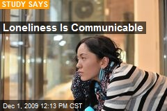 Loneliness Is Communicable
