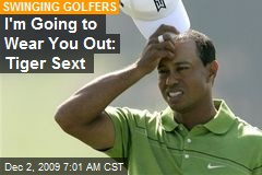 I'm Going to Wear You Out: Tiger Sext