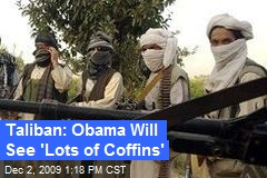 Taliban: Obama Will See 'Lots of Coffins'