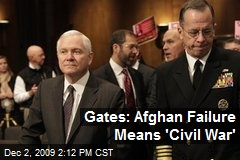 Gates: Afghan Failure Means 'Civil War'