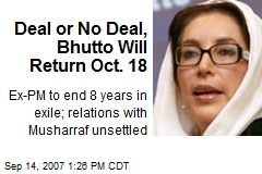 Deal or No Deal, Bhutto Will Return Oct. 18