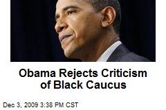 Obama Rejects Criticism of Black Caucus