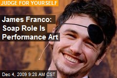 James Franco: Soap Role Is Performance Art