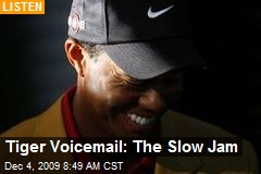 Tiger Voicemail: The Slow Jam