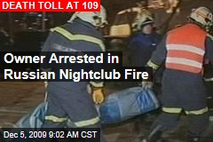 Owner Arrested in Russian Nightclub Fire