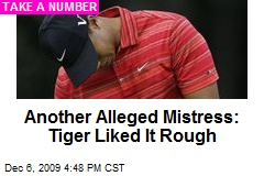 Another Alleged Mistress: Tiger Liked It Rough