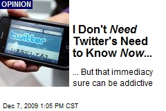 I Don't Need Twitter's Need to Know Now...