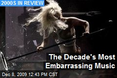 The Decade's Most Embarrassing Music