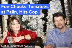 Foe Chucks Tomatoes at Palin, Hits Cop