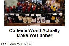 Caffeine Won't Actually Make You Sober