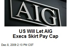 US Will Let AIG Execs Skirt Pay Cap