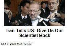 Iran Tells US: Give Us Our Scientist Back