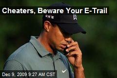 Cheaters, Beware Your E-Trail