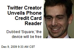 Twitter Creator Unveils Phone Credit Card Reader