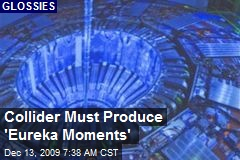 Collider Must Produce 'Eureka Moments'