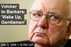 Volcker to Bankers: 'Wake Up, Gentlemen'