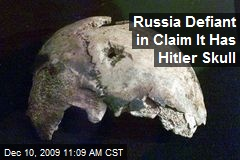 Russia Defiant in Claim It Has Hitler Skull