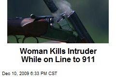 Woman Kills Intruder While on Line to 911