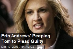 Erin Andrews' Peeping Tom to Plead Guilty