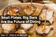Small Plates, Big Bars Are the Future of Dining