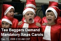 Tea Baggers Demand Mandatory Xmas Carols