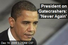 President on Gatecrashers: 'Never Again'
