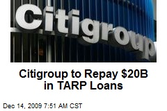 Citigroup to Repay $20B in TARP Loans