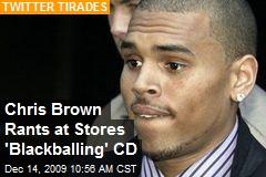Chris Brown Rants at Stores 'Blackballing' CD