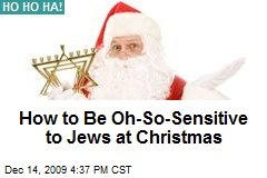 How to Be Oh-So-Sensitive to Jews at Christmas
