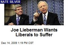 Joe Lieberman Wants Liberals to Suffer
