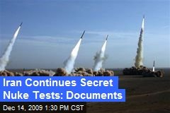 Iran Continues Secret Nuke Tests: Documents