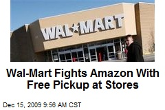 Wal-Mart Fights Amazon With Free Pickup at Stores