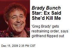 Brady Bunch Star: Ex Said She'd Kill Me