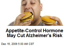 Appetite-Control Hormone May Cut Alzheimer's Risk