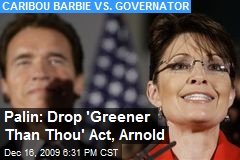 Palin: Drop 'Greener Than Thou' Act, Arnold