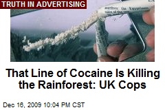 That Line of Cocaine Is Killing the Rainforest: UK Cops