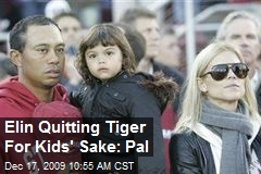 Elin Quitting Tiger For Kids' Sake: Pal