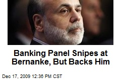 Banking Panel Snipes at Bernanke, But Backs Him