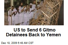 US to Send 6 Gitmo Detainees Back to Yemen