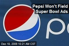 Pepsi Won't Field Super Bowl Ads