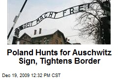 Poland Hunts for Auschwitz Sign, Tightens Border