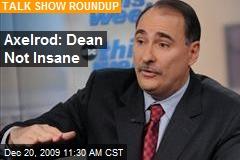 Axelrod: Dean Not Insane