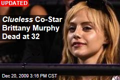 Clueless Co-Star Brittany Murphy Dead at 32