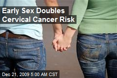 Early Sex Doubles Cervical Cancer Risk