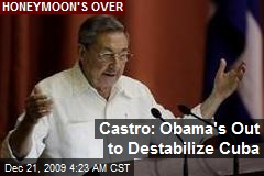 Castro: Obama's Out to Destabilize Cuba