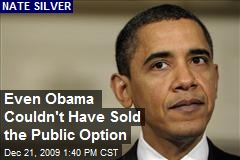 Even Obama Couldn't Have Sold the Public Option